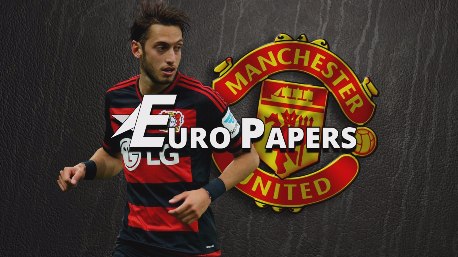 Bayer 'unable to stop' Man United's swoop for Calhanoglu - Euro Papers