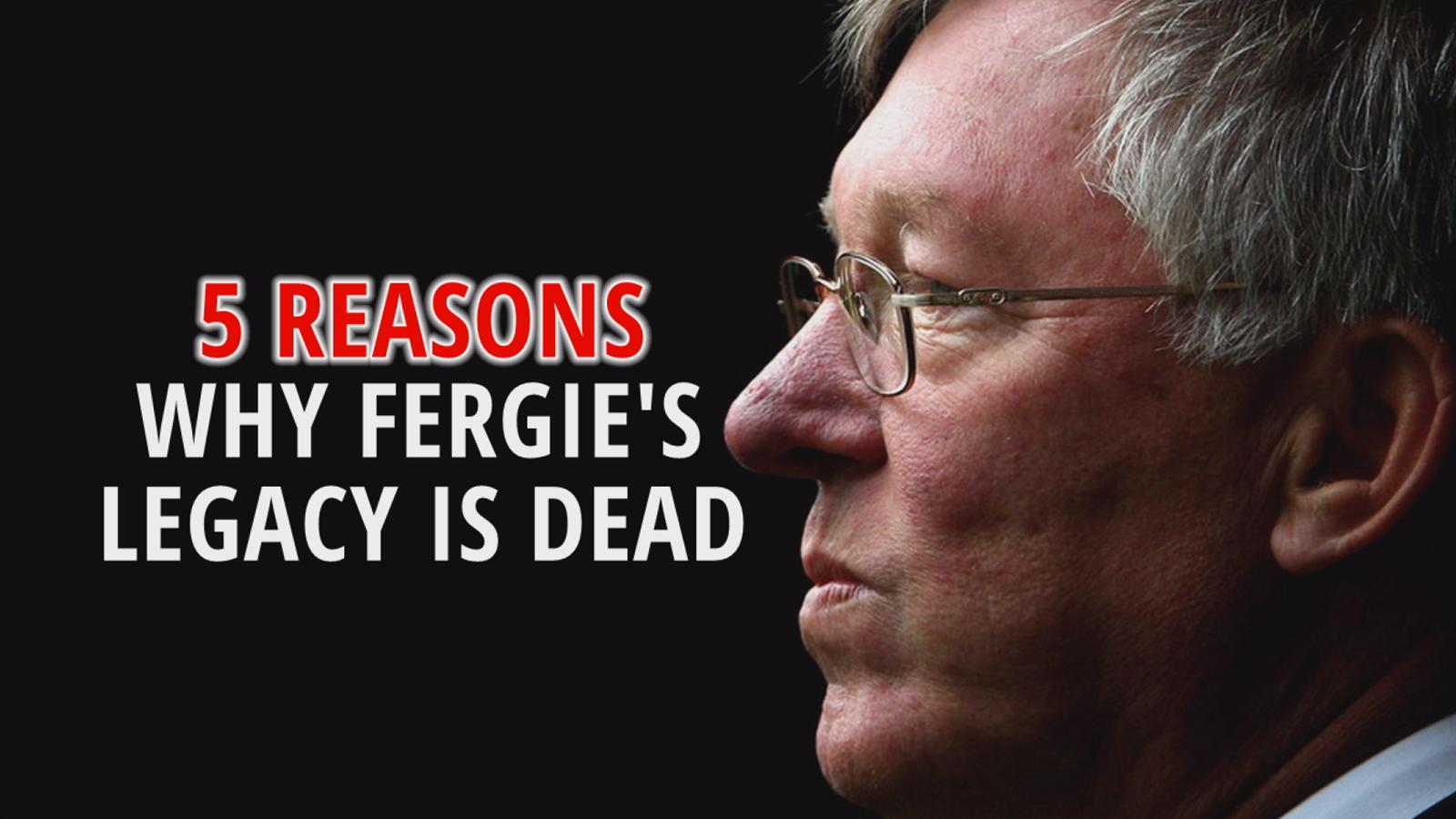 5 reasons why Sir Alex Ferguson's United legacy is dead