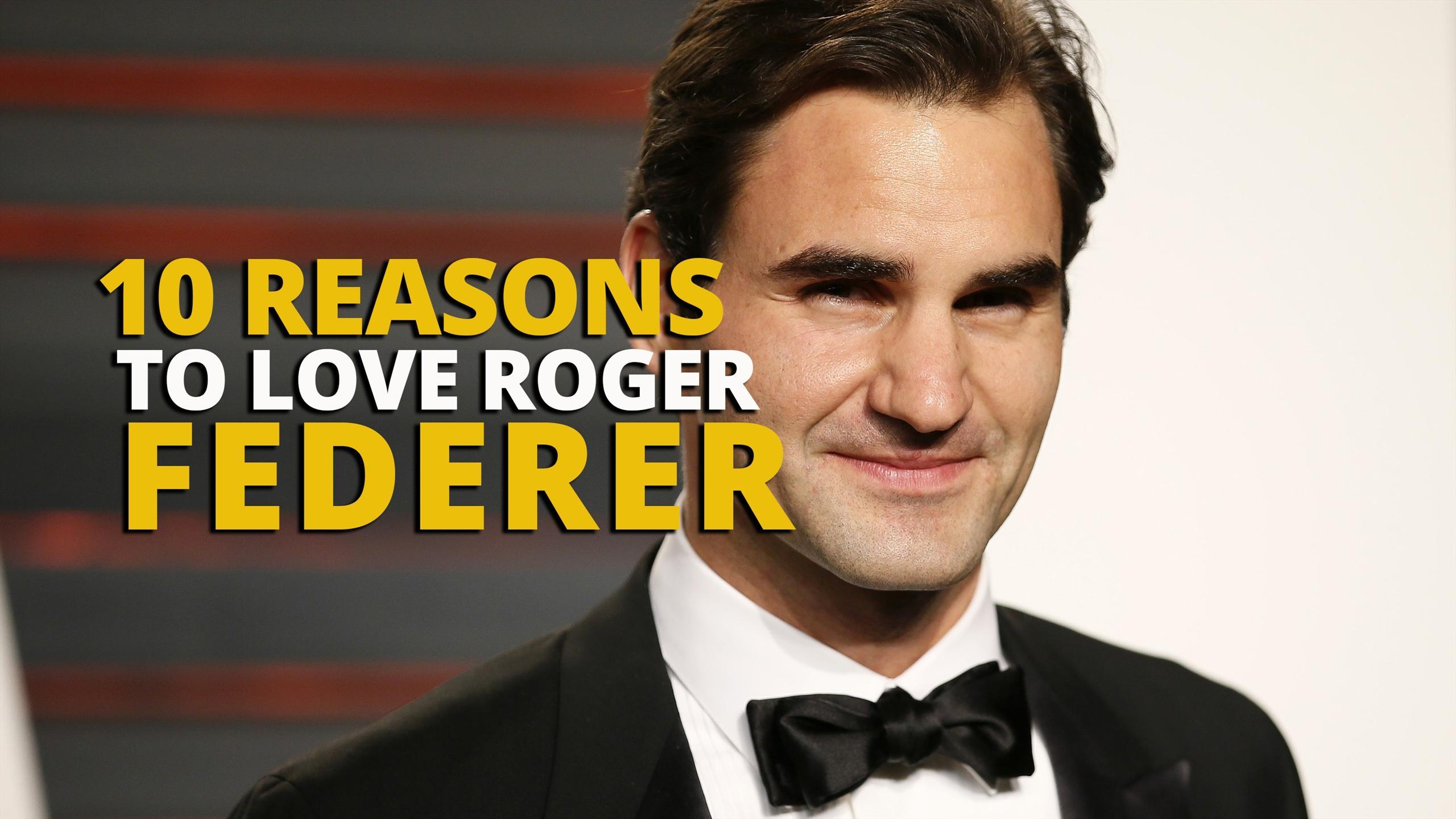 Why everybody loves Roger Federer - 10 reasons