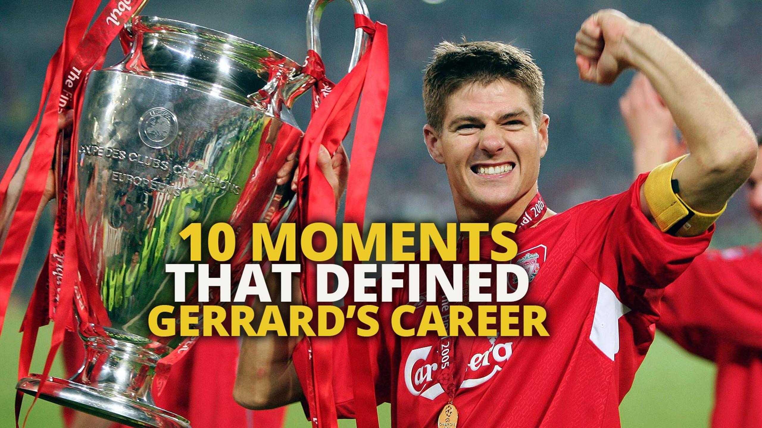 Steven Gerrard - his 10 defining moments