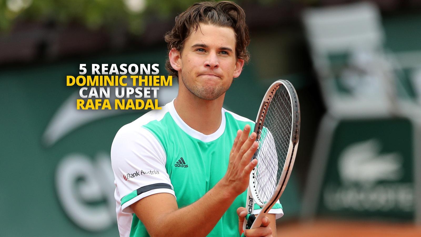 Video  Reasons Dominic Thiem Can Upset Rafa Nadal Video Eurosport Uk