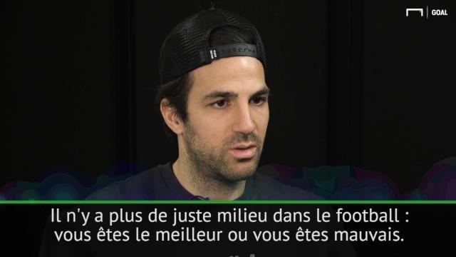 """Fabregas : """"Il n'y a plus de juste milieu dans le football"""""""