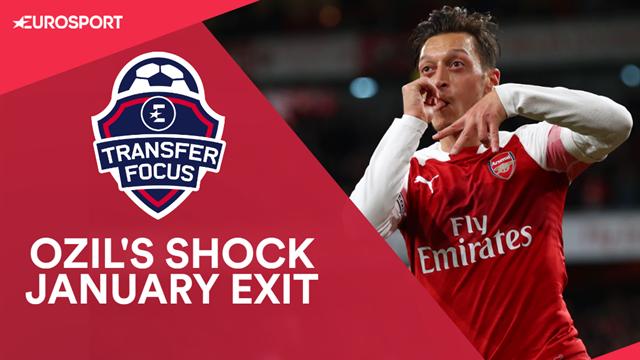 Transfer Focus: Ozil set for shock January exit