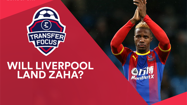 Transfer Focus: Palace reveal 'Zaha offer' amid Liverpool interest