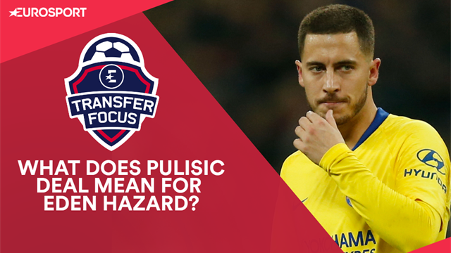 Transfer Focus: What does Pulisic move mean for Hazard?