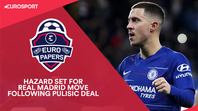Euro Papers: Hazard prepares for Real move following Pulisic deal