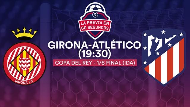 """Copa del Rey, la previa en 60"""" del Girona-Atlético: A terminar con los empates (19:30)"""