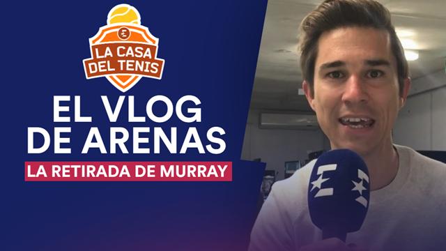 VLOG Arenas: El mundo del tenis en shock tras el anuncio de Murray de retirarse