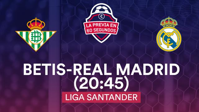 """La previa en 60"""", Betis-Real Madrid: Una final con la enfermería llena (20:45)"""