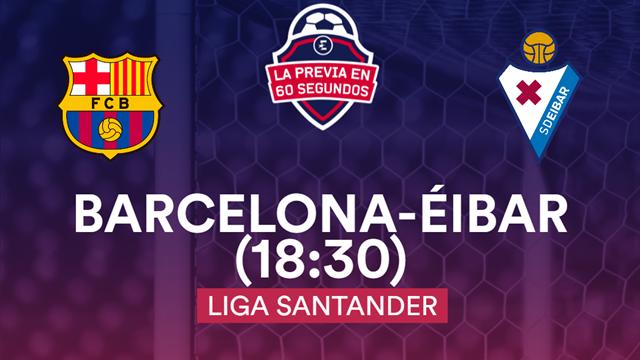 "La previa en 60"", Barcelona-Eibar: Rematar la primera vuelta (18:30)"