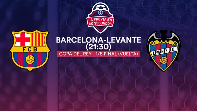 "Copa del Rey, la previa en 60"" del Barcelona-Levante: A demostrar que la Copa interesa (21:30)"