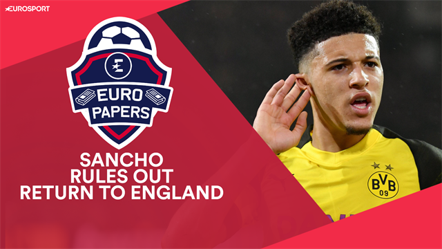 Euro Papers: Sancho rules out English return as Real Madrid and Juventus prowl
