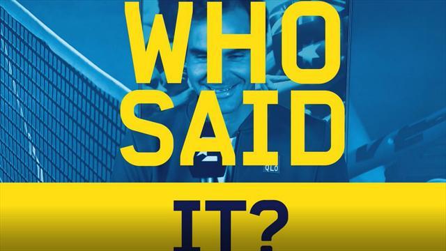 Qui a dit quoi ? Roger Federer se prête au jeu... et il n'est pas mauvais