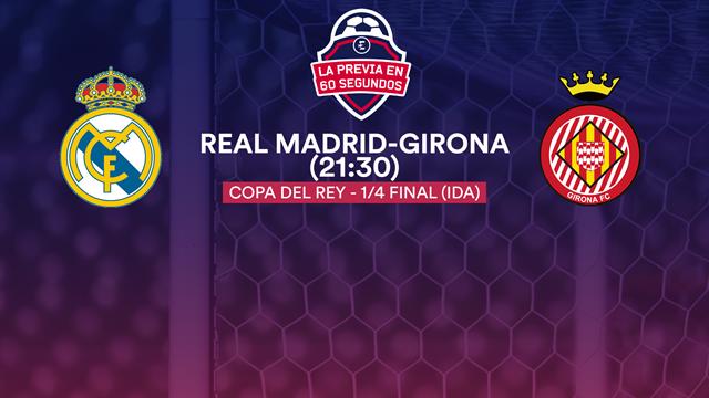 Copa del Rey, la previa en 60'' del Real Madrid-Girona: A confirmar sensaciones (21:30)
