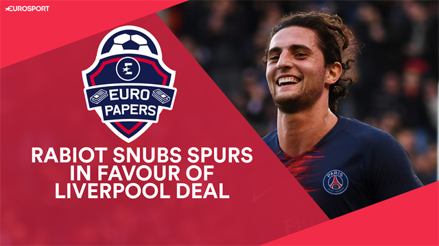 Euro Papers: Rabiot snubs Spurs in favour of Liverpool move