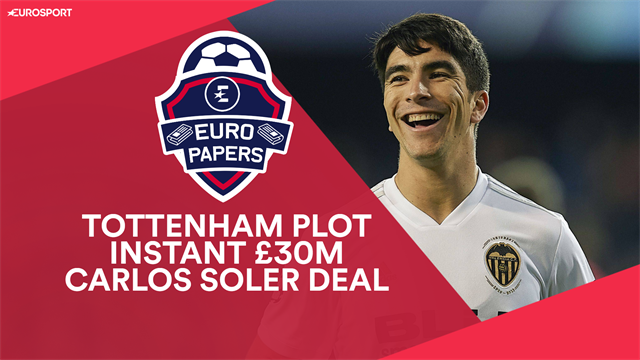 Euro Papers: Spurs rush £30m Soler deal to beat City and PSG to Spanish star
