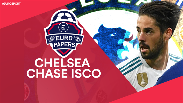 Euro Papers - Chelsea chase Isco as Sarri hatches transfer plan