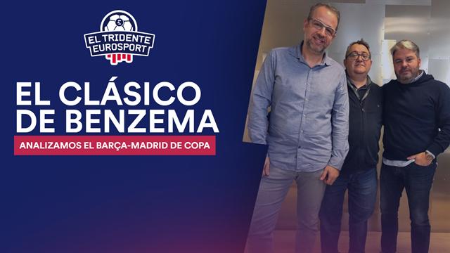 El Tridente Eurosport: Llega el Clásico copero con Benzema como protagonista