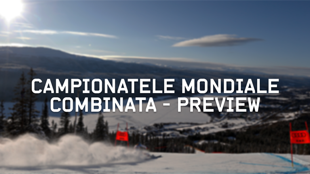Campionatele Mondiale de Schi Alpin: Preview Combinată alpină