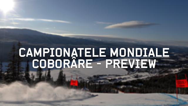 Campionatele Mondiale de Schi Alpin: Preview Coborâre
