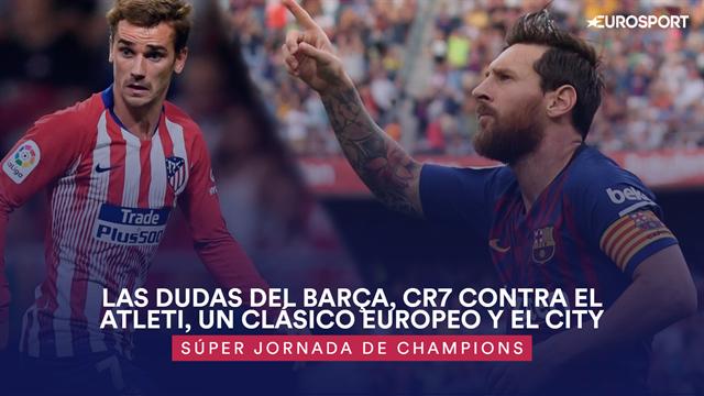 Súper jornada: Las dudas del Barça, Cristiano contra el Atleti, un clásico europeo y el City de Pep