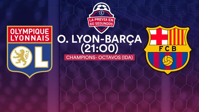 "La previa en 60"" del Lyon-Barcelona: Prohibido fallar en Europa (21:00)"