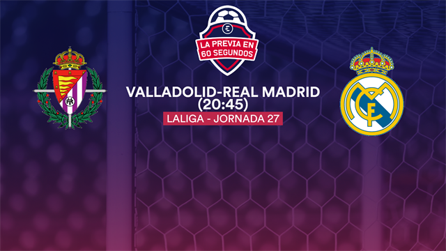 """La previa en 60"""" del Valladolid-Real Madrid: Cuestión de orgullo (20:45)"""