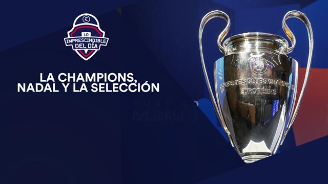 El sorteo de Champions, Rafa Nadal, la convocatoria de la selección y lo imprescindible del día