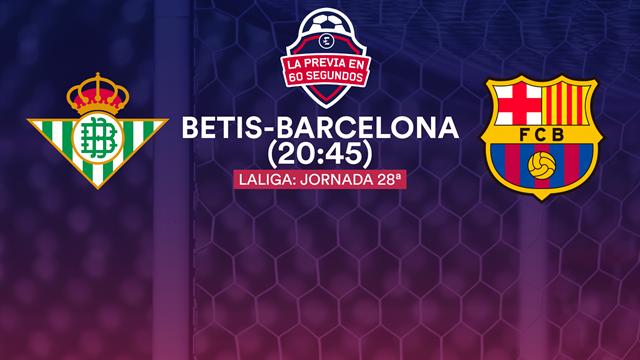 La previa en 60'' del Betis-Barcelona: Una espina clavada que vale una sentencia (20:45)