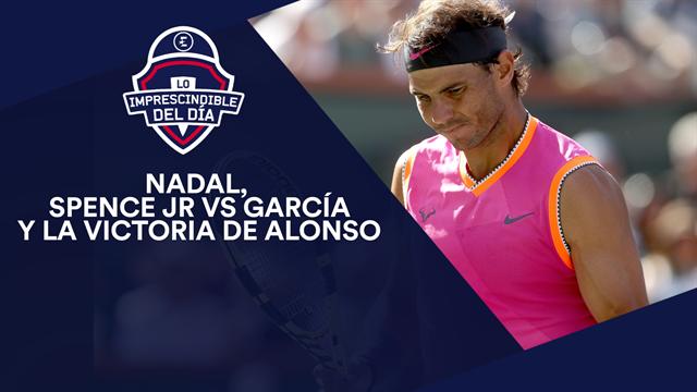 Rafa Nadal, Spence Jr vs García, la victoria de Alonso y lo imprescindible del día