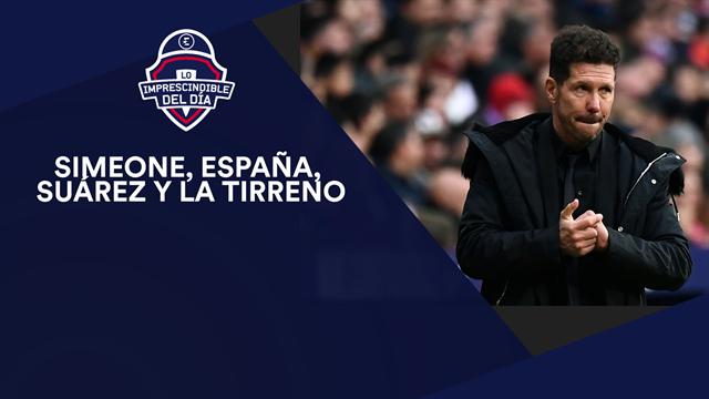Simeone, España, Suárez, la Tirreno y lo imprescindible del día