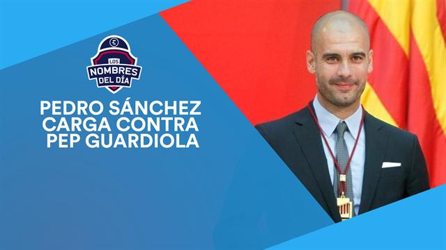 El palo de Pedro Sánchez a Guardiola, Mbappé, Hazard, Suárez y la Champions, los nombres del día