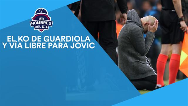 Los nombres del día: El KO de Guardiola y vía libre para Jovic