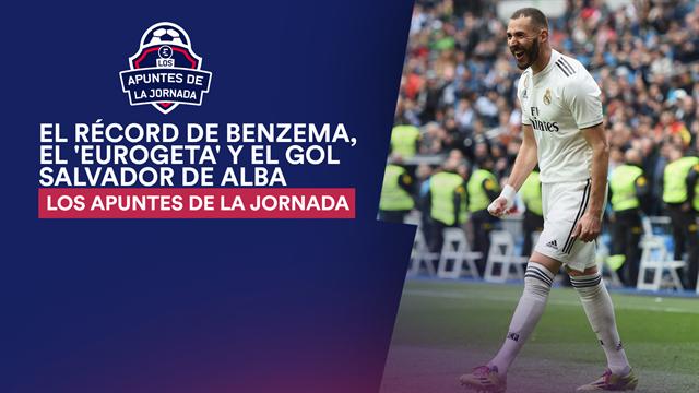 Los apuntes de la jornada 33: El récord de Benzema, el 'EuroGeta' y el gol salvador de Alba