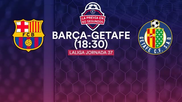 """La previa en 60"""" del Barça-Getafe: Jornada de reflexión en el Camp Nou (18:30)"""