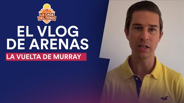 Vlog Arenas: El regreso de Andy Murray, la mejor noticia del año en el mundo del tenis