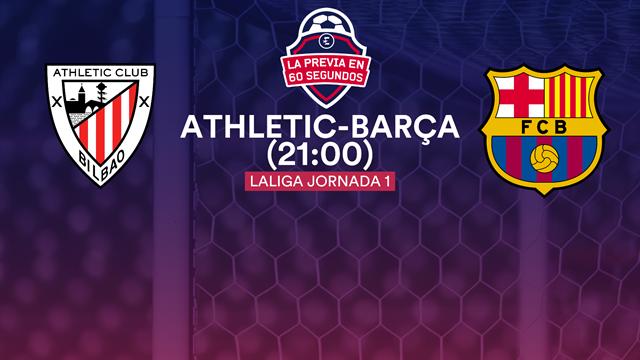 La previa en 60 segundos: Athletic-Barcelona