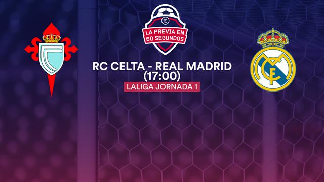 La previa en 60 segundos: Celta - Real Madrid