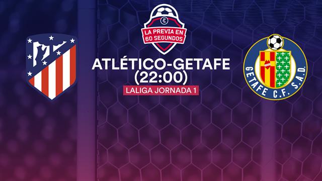 VIDEO - La previa en 60 segundos: Atlético - Getafe