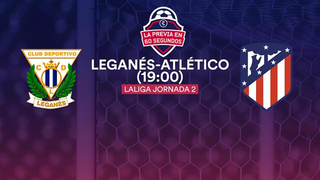 """La previa en 60"""" del Leganés-Atlético: Al son de Joao Félix (19:00)"""