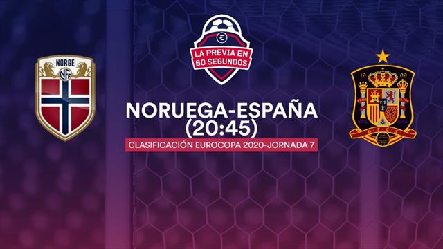 """La previa en 60"""" del Noruega-España: Primera oportunidad de asegurar el pase a la Eurocopa"""