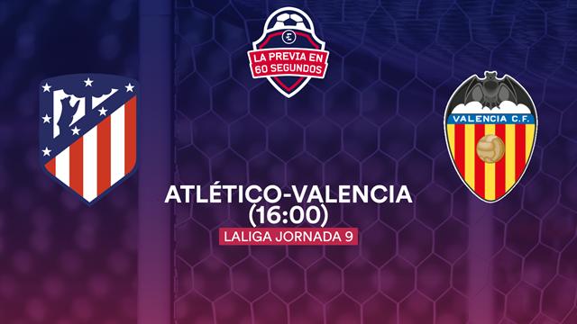 """La previa en 60"""" del Atlético - Valencia: Llamada al gol"""