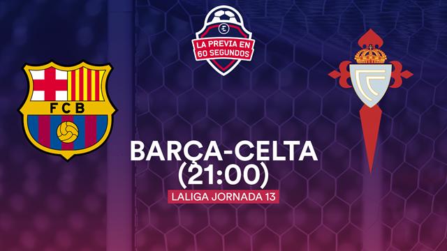 La previa en 60'' del Barça-Celta: Prohibido volver a fallar (21:00)