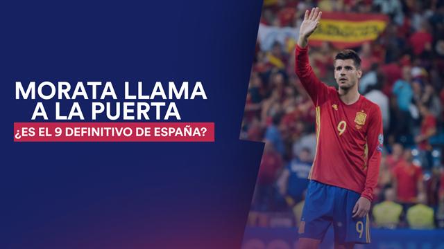 Morata pide paso: ¿Debe ser el 9 de España?