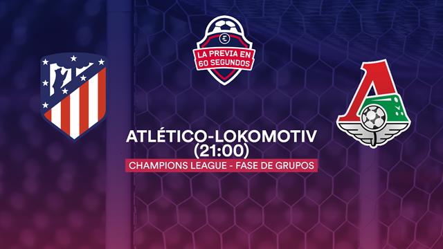 La previa en 60'' del Atlético-Lokomotiv: Clasificación o catástrofe (21:00)