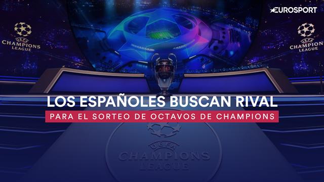 Champions League: Los 'cocos' y las 'cenicientas' que les pueden tocar a los españoles en octavos