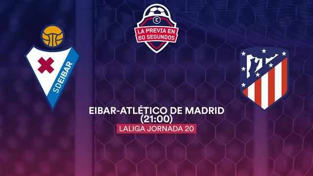 La previa en 60'' del Eibar-Atlético de Madrid: Se busca la cuarta consecutiva (21:00)