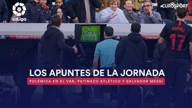 Los apuntes de la jornada 20: Polémica en el VAR, patinazo del Atlético y salvador Messi