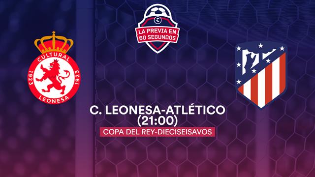 La previa en 60'' del C.Leonesa-Atlético de Madrid: Simeone quiere la Copa (21:00)