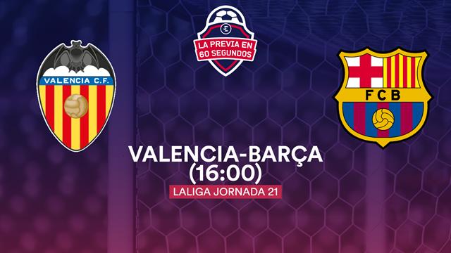 """La previa en 60"""" del Valencia-Barcelona: Prueba de fuego para Setién (16:00)"""